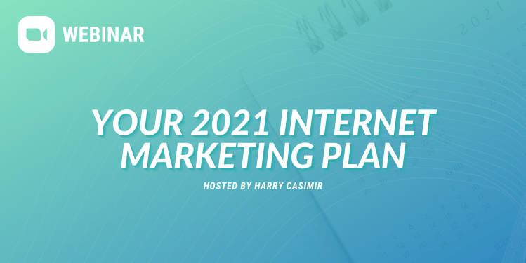 Webinar: Your 2021 Internet Marketing Plan, hosted by Harry Casimir