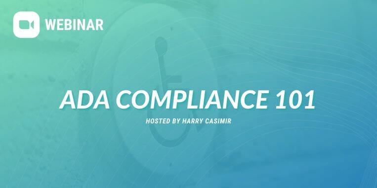 Webinar: ADA compliance 101, Hosted by Harry Casimir