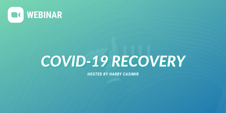 Webinar: COVID-19 Recovery, hosted by Harry Casimir