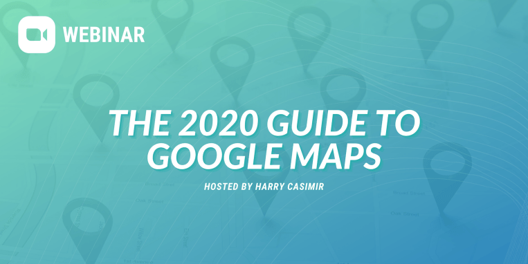 Webinar: The 2020 guide to Google Maps, hosted by Harry Casimir